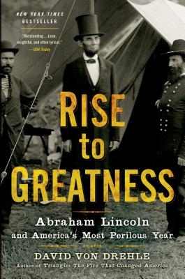 Rise to Greatness: Abraham Lincoln and America's Most Perilous Year Cover Image