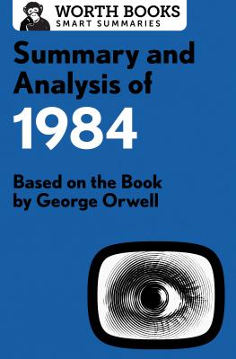 Summary and Analysis of 1984: Based on the Book by George Orwell (Smart Summaries) Cover Image