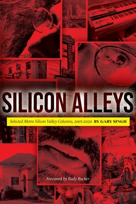 Silicon Alleys: Selected Metro Silicon Valley Columns, 2005-2020 Cover Image