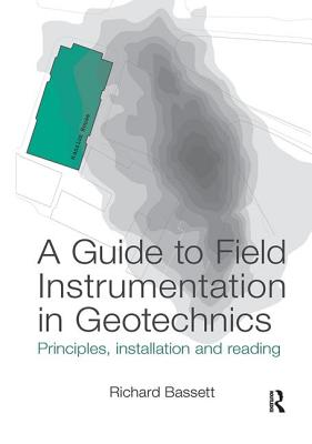 A Guide to Field Instrumentation in Geotechnics: Principles, Installation and Reading Cover Image