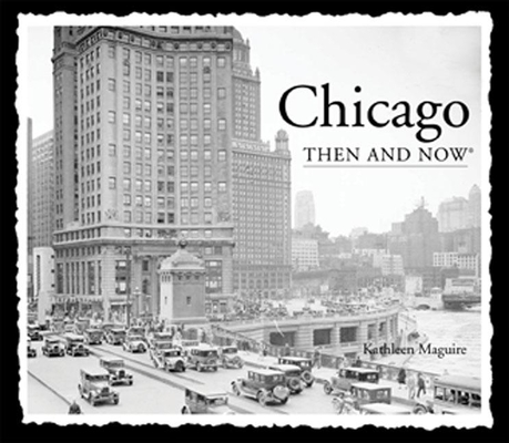 Chicago Then & Now (Then & Now (Thunder Bay Press)) Cover Image