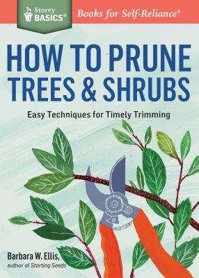 How to Prune Trees & Shrubs: Easy Techniques for Timely Trimming. A Storey BASICS® Title Cover Image
