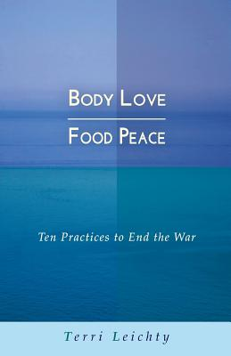 Body Love - Food Peace: Ten Practices to End the War Cover Image