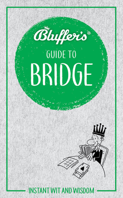 Bluffer's Guide to Bridge: Instant Wit and Wisdom (Bluffer's Guides) Cover Image