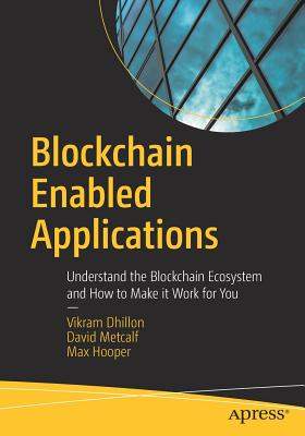 Blockchain Enabled Applications: Understand the Blockchain Ecosystem and How to Make It Work for You Cover Image