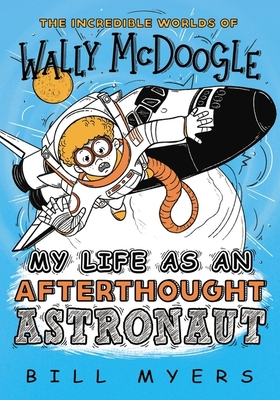 My Life as an Afterthought Astronaut (Incredible Worlds of Wally McDoogle #8) Cover Image