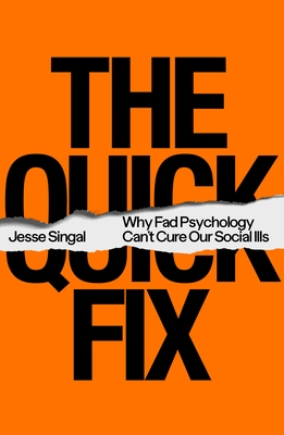 The Quick Fix: Why Fad Psychology Can't Cure Our Social Ills Cover Image