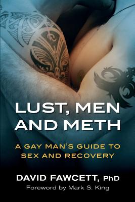 Lust, Men, and Meth: A Gay Man's Guide to Sex and Recovery Cover Image