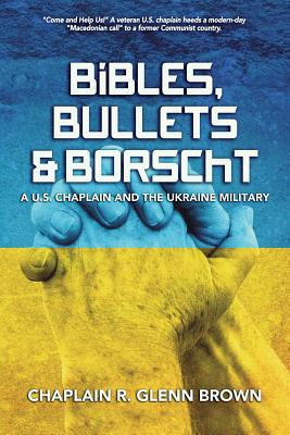 Bibles, Bullets and Borscht - A U.S. Chaplain and the Ukraine Military Cover Image