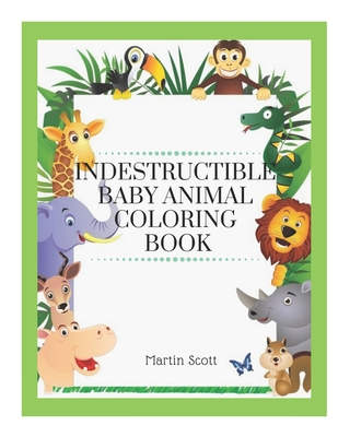 Indestructible Baby Animal Coloring Book: Baby animals indestructible - Indestructibles books baby animals - Baby animals book indestructible - Indest Cover Image