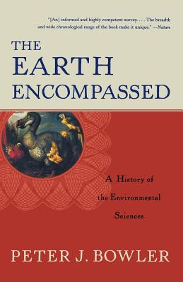The Earth Encompassed: A History of the Environmental Sciences Cover Image