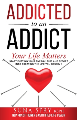 Addicted to an Addict: Your Life Matters Too Cover Image