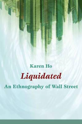 Liquidated: An Ethnography of Wall Street (John Hope Franklin Center Book) Cover Image