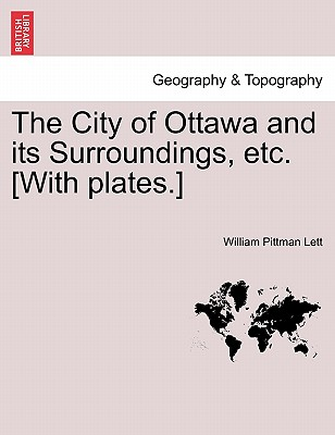 The City of Ottawa and Its Surroundings, Etc. [with Plates.] Cover Image