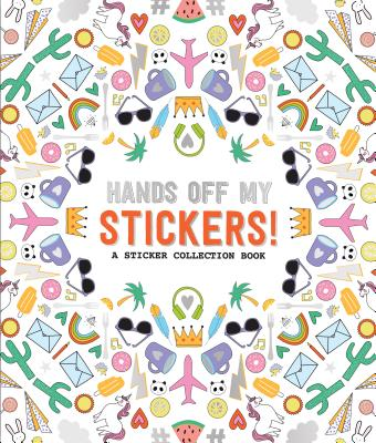 Hands Off My Stickers!: A Sticker Collection Book (Pipsticks+Workman) Cover Image