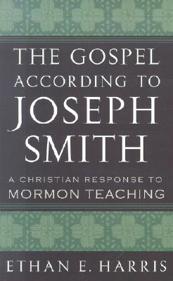 The Gospel According to Joseph Smith: A Christian Response to Mormon Teaching Cover Image