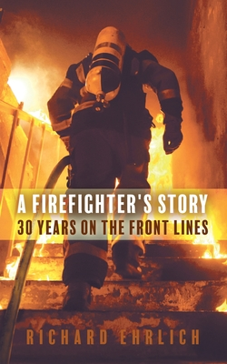 A Firefighter's Story: 30 Years On The Front Lines Cover Image