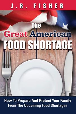Great American Food Shortage: How To Prepare And Protect Your Family From The Upcoming Food Shortages Cover Image