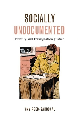 Socially Undocumented: Identity and Immigration Justice (Philosophy of Race) Cover Image