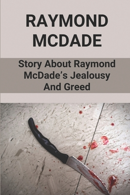 Raymond McDade: Story About Raymond McDade's Jealousy And Greed: Deadly Murder Cover Image