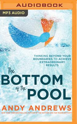 The Bottom of the Pool: Thinking Beyond Your Boundaries to Achieve Extraordinary Results Cover Image
