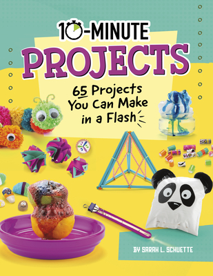 10-Minute Projects: 65 Projects You Can Make in a Flash Cover Image