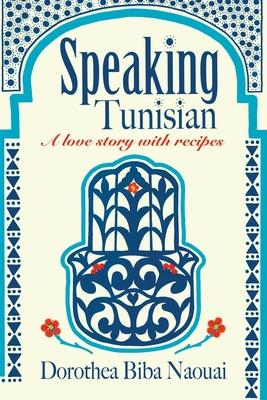 Speaking Tunisian: A Love Story With Recipes Cover Image