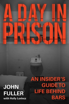 A Day in Prison: An Insider's Guide to Life Behind Bars Cover Image