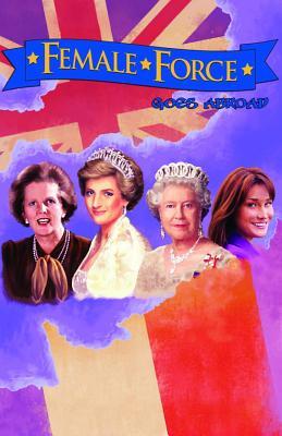 Female Force: Women of Europe: Queen Elizabeth II, Carla Bruni-Sarkozy, Margaret Thatcher & Princess Diana Cover Image