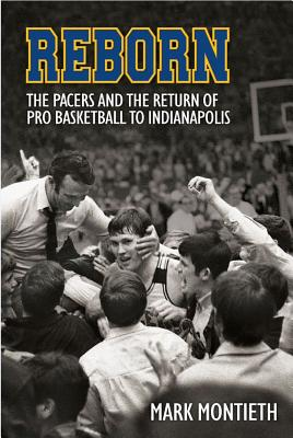 Reborn: The Pacers and the Return of Pro Basketball to Indianapolis Cover Image