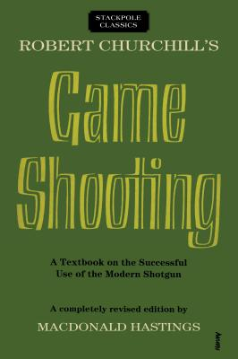 Robert Churchill's Game Shooting: A Textbook on the Successful Use of the Modern Shotgun (Stackpole Classics) Cover Image