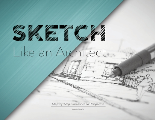 Sketch Like an Architect: Step-by-Step From Lines to Perspective Cover Image