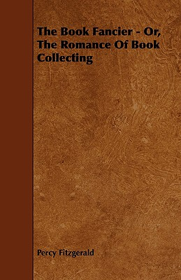 The Book Fancier - Or, the Romance of Book Collecting Cover Image