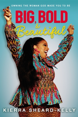 Big, Bold, and Beautiful: Owning the Woman God Made You to Be Cover Image