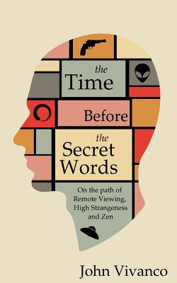 The Time Before the Secret Words: On the path of Remote Viewing, High Strangeness and Zen Cover Image