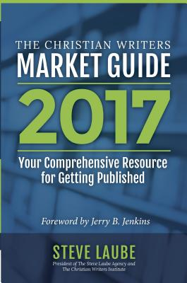 Christian Writers Market Guide: Your Comprehensive Resource for Getting Published Cover Image