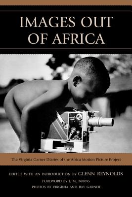 Images Out of Africa: The Virginia Garner Diaries of the Africa Motion Picture Project Cover Image