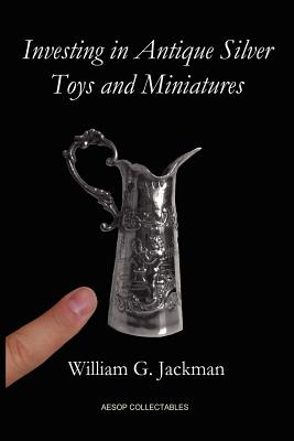Investing in Antique Silver Toys and Miniatures: Paperback Edition Cover Image