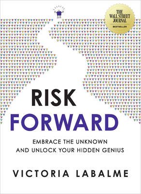 Risk Forward: Embrace the Unknown and Unlock Your Hidden Genius Cover Image