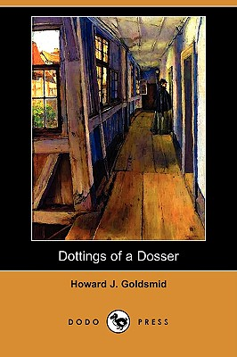 Dottings of a Dosser: Being Revelations of the Inner Life of Low London Lodging-Houses (Dodo Press) Cover Image