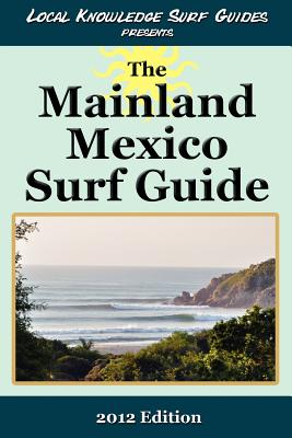 Local Knowledge Surf Guides Presents The Mainland Mexico Surf Guide Cover Image