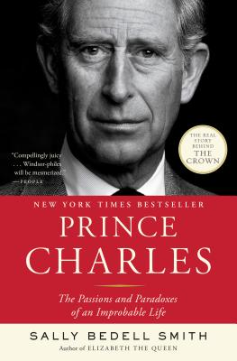 Prince Charles: The Passions and Paradoxes of an Improbable Life Cover Image