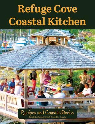 Refuge Cove Coastal Kitchen: Recipes and Coastal Stories Cover Image