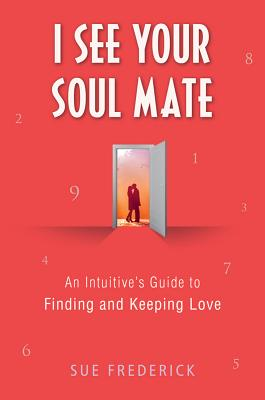 I See Your Soul Mate: An Intuitive's Guide to Finding and Keeping Love Cover Image