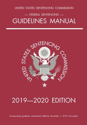 Federal Sentencing Guidelines Manual; 2019-2020 Edition: With inside-cover quick-reference sentencing table Cover Image
