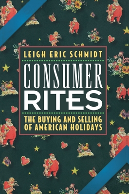 Consumer Rites: The Buying and Selling of American Holidays Cover Image
