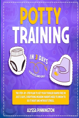 Potty Training in 3 Days: The Step-by-Step Plan to Get Your Toddler Diaper Free in Just 3 Days. Everything Modern Parents Need to Know to Do It Cover Image