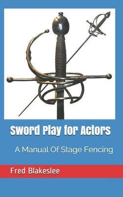 Sword Play for Actors: A Manual Of Stage Fencing Cover Image