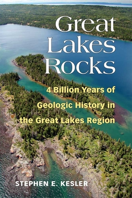 Great Lakes Rocks: 4 Billion Years of Geologic History in the Great Lakes Region Cover Image