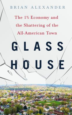 Glass House: The 1% Economy and the Shattering of the All-American Town Cover Image